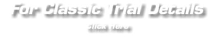 For Classic Trial Details Click Here